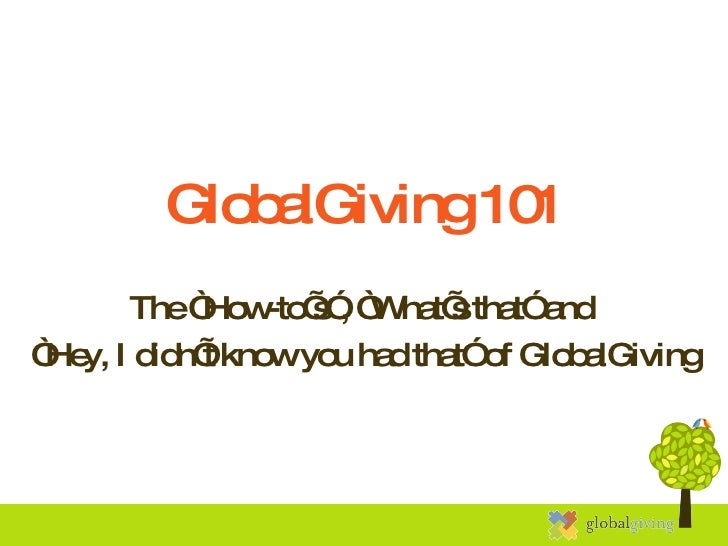 """GlobalGiving 101 The """"How-to's"""", """"What's that"""" and  """" Hey, I didn't know you had that"""" of GlobalGiving"""