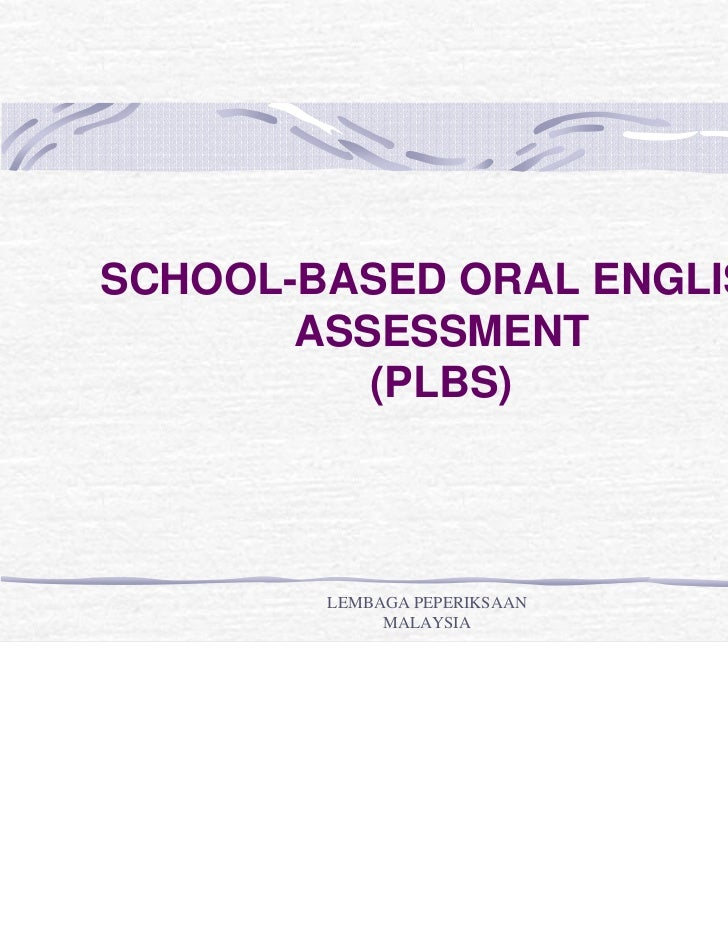 SCHOOL-BASED ORAL ENGLISH       ASSESSMENT          (PLBS)        LEMBAGA PEPERIKSAAN             MALAYSIA