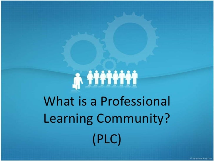 What is a Professional Learning Community?<br />(PLC)<br />