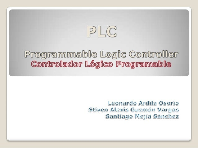 Un PLC se puede definir comoun sistema basado en unmicroprocesador.Sus partes fundamentales sonla Unidad Central de Proces...