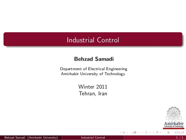 Industrial Control Behzad Samadi Department of Electrical Engineering Amirkabir University of Technology Winter 2011 Tehra...