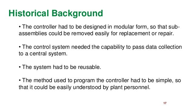 17  Historical Background  •The controller had to be designed in modular form, so that sub- assemblies could be removed ea...
