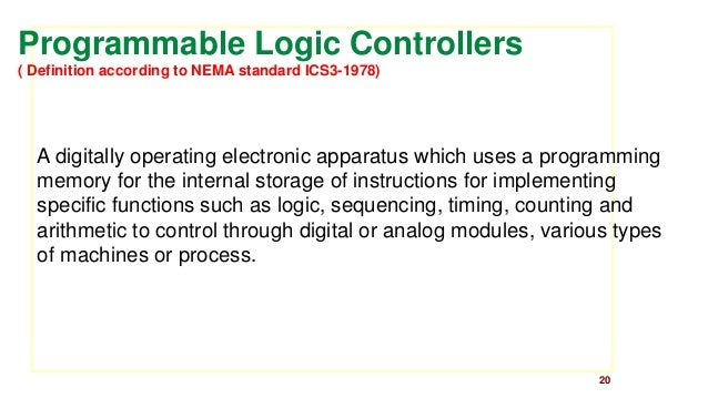 20  Programmable Logic Controllers  ( Definition according to NEMA standard ICS3-1978)  A digitally operating electronic a...