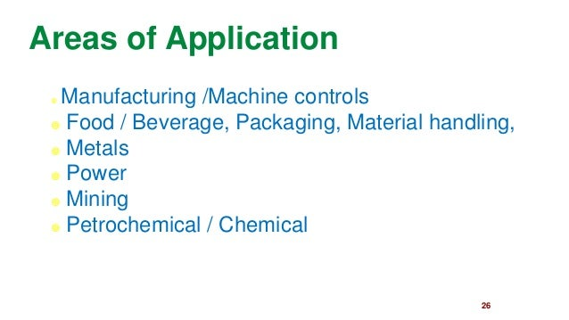 26  Areas of Application  Manufacturing /Machine controls  Food / Beverage, Packaging, Material handling,  Metals  Pow...
