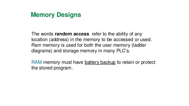 Memory Designs  NON-VOLATILE  Has the ability to retain stored information when power is removed, accidentally or intentio...