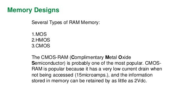 Memory Designs  Other Types of Non-Volatile Memory  PROM,Programmable Read Only Memory  Allows initial and/or additional i...