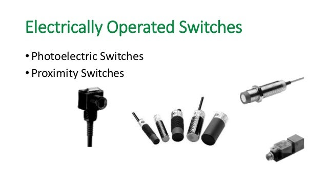 Electrically Operated Switches  •Photoelectric Switches  •Proximity Switches