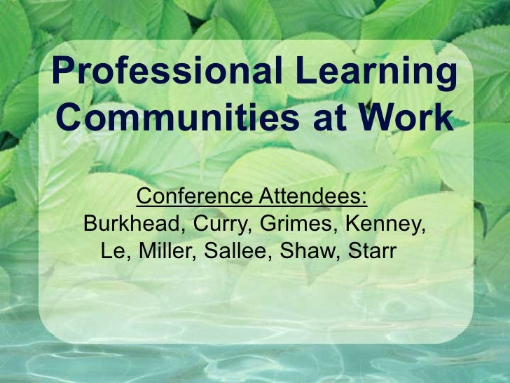 Professional Learning Communities at Work Conference Attendees:   Burkhead, Curry, Grimes, Kenney, Le, Miller, Sallee, Sha...