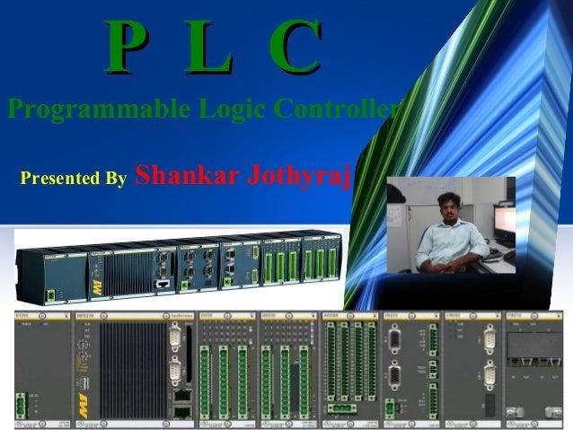 P L C Programmable Logic Controller Presented By  Shankar Jothyraj