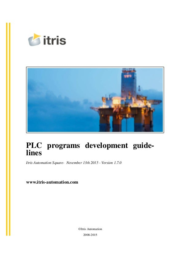 PLC programs development guide- lines Itris Automation Square- November 13th 2015 - Version 1.7.0 www.itris-automation.com...