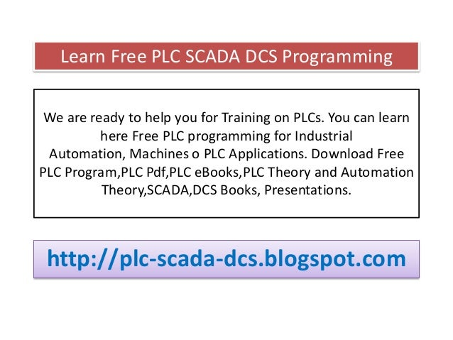 We are ready to help you for Training on PLCs. You can learn here Free PLC programming for Industrial Automation, Machines...