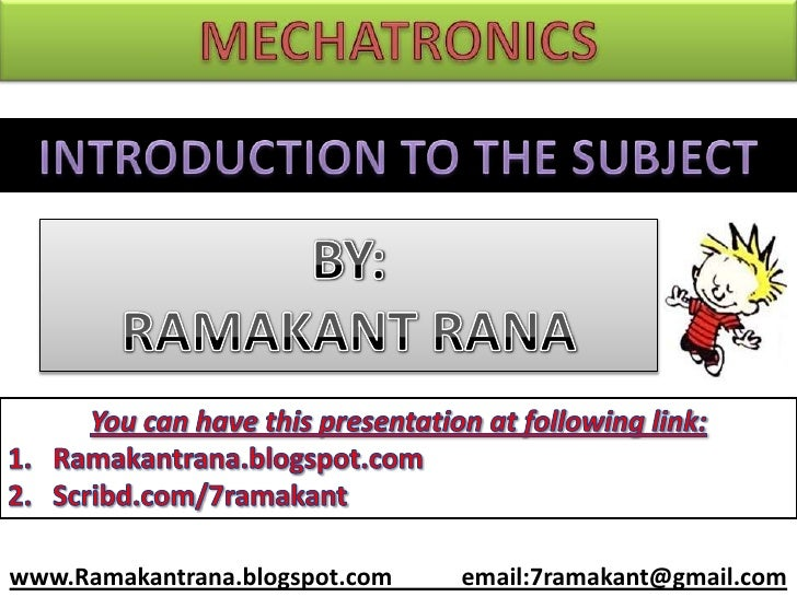 MECHATRONICS<br />INTRODUCTION TO THE SUBJECT<br />BY:<br />RAMAKANT RANA<br />You can have this presentation at following...