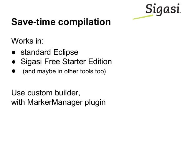 Works in: ● standard Eclipse ● Sigasi Free Starter Edition ● (and maybe in other tools too) Use custom builder, with Marke...