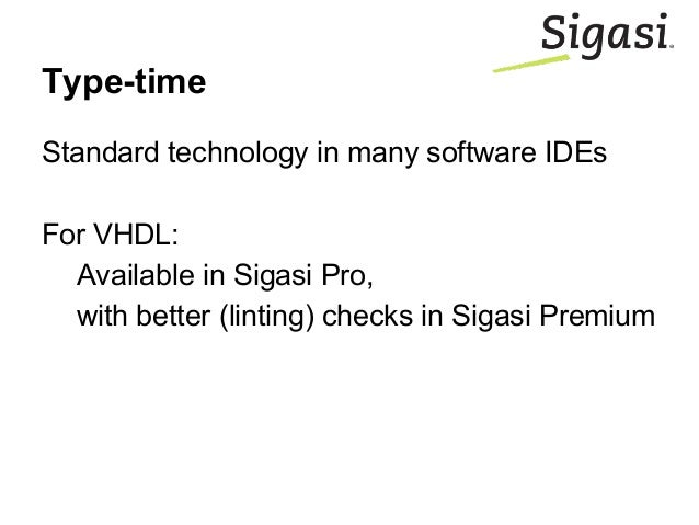 Type-time Standard technology in many software IDEs For VHDL: Available in Sigasi Pro, with better (linting) checks in Sig...