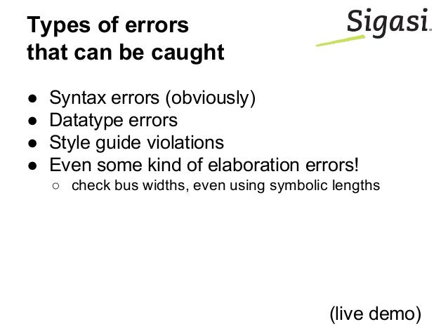 Types of errors that can be caught ● Syntax errors (obviously) ● Datatype errors ● Style guide violations ● Even some kind...