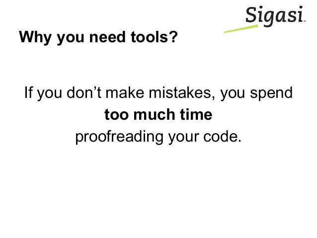 Why you need tools? If you don't make mistakes, you spend too much time proofreading your code.