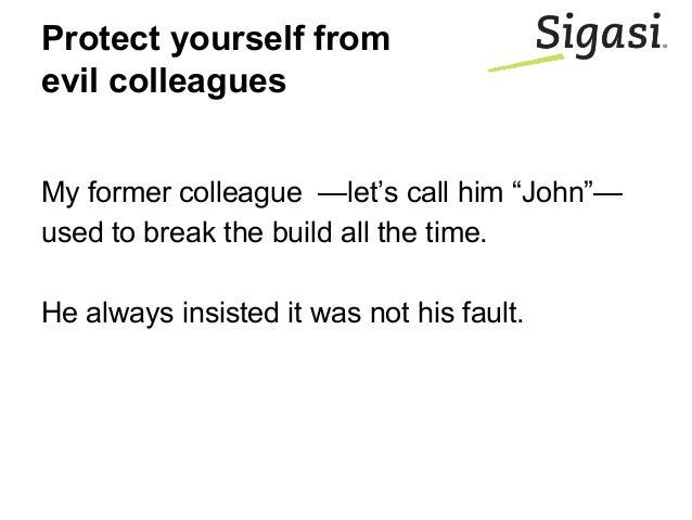 """Protect yourself from evil colleagues My former colleague —let's call him """"John""""— used to break the build all the time. He..."""
