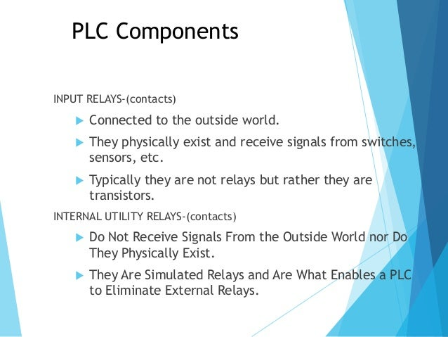 PLC Operation  PLC operate very much just like a computer.  PLC read input devices, execute its program using the status...