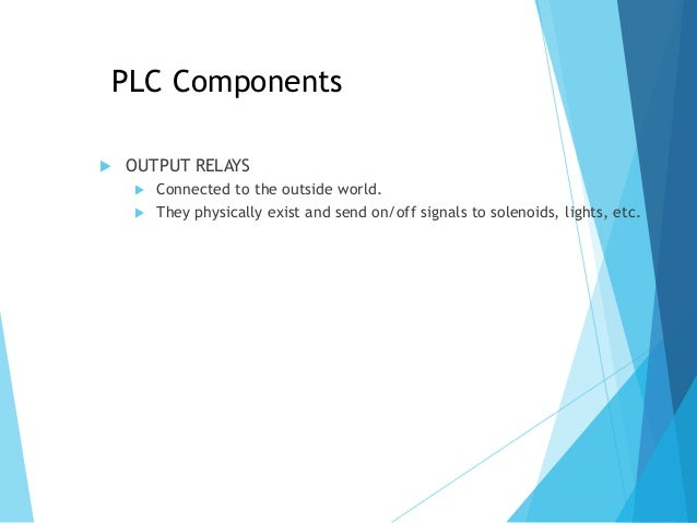 Principle of Operation  Step 3-UPDATE OUTPUT STATUS  PLC updates the status of the outputs.  It updates the outputs bas...