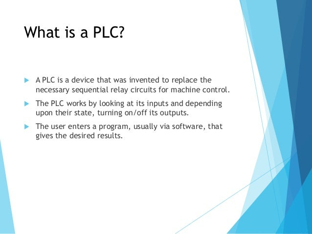 What is a PLC?  A PLC is a device that was invented to replace the necessary sequential relay circuits for machine contro...