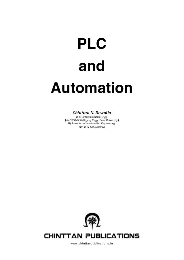 PLC and Automation Chinttan N. Dewalia B. E. Instrumentation Engg. (Dr.D.Y.Patil College of Engg., Pune University) Diplom...