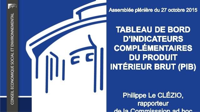 TABLEAU DE BORD D'INDICATEURS COMPLÉMENTAIRES DU PRODUIT INTÉRIEUR BRUT (PIB) 27 octobre 2015 Le tableau de bord d'indicat...