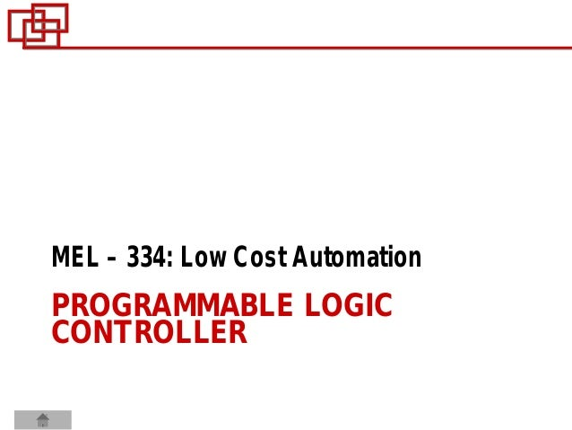 PROGRAMMABLE LOGICCONTROLLERMEL – 334: Low Cost Automation