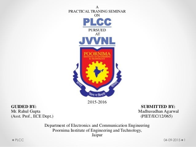 A PRACTICAL TRANING SEMINAR ON PLCC PURSUED AT JVVNL 2015-2016 GUIDED BY: SUBMITTED BY: Mr. Rahul Gupta Madhusudhan Agarwa...