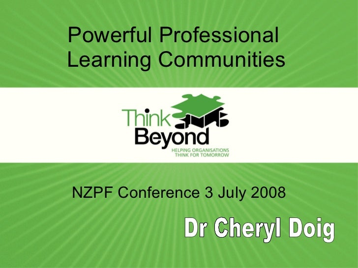 NZPF Conference 3 July 2008 Dr Cheryl Doig Powerful Professional  Learning Communities