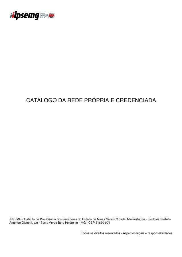 CATÁLOGO DA REDE PRÓPRIA E CREDENCIADAIPSEMG - Instituto de Previdência dos Servidores do Estado de Minas Gerais Cidade Ad...