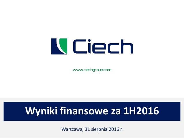 Wyniki finansowe za 1H2016 Warszawa, 31 sierpnia 2016 r.