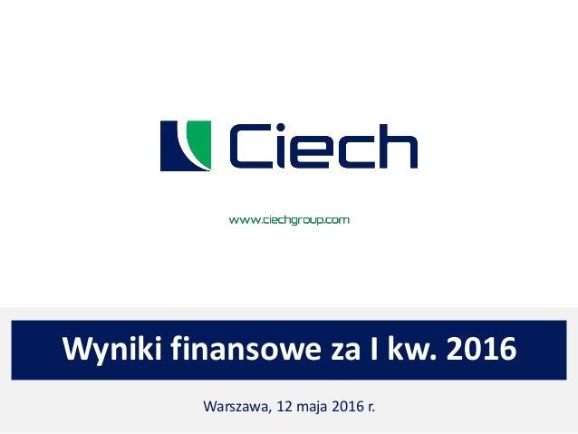 Wyniki finansowe za I kw. 2016 Warszawa, 12 maja 2016 r.