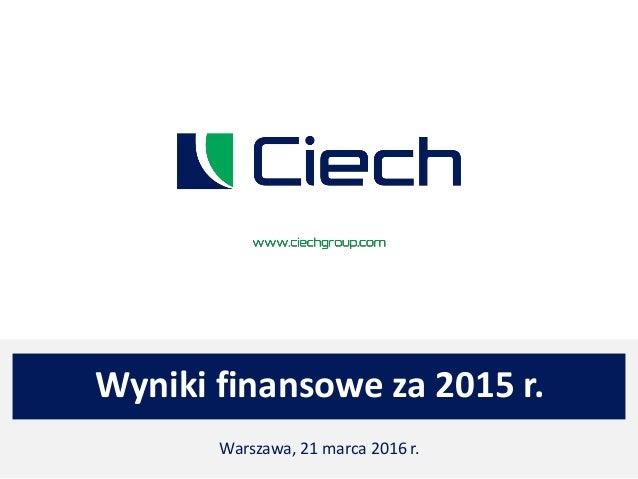 Wyniki finansowe za 2015 r. Warszawa, 21 marca 2016 r.