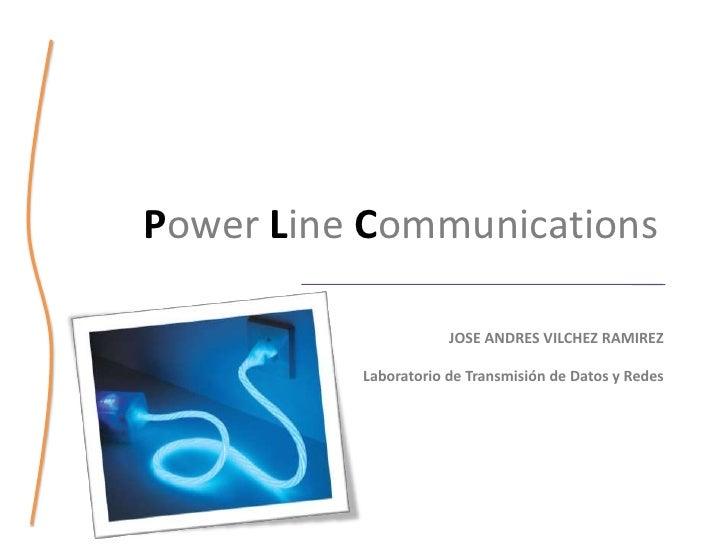 Power Line Communications                        JOSE ANDRES VILCHEZ RAMIREZ            Laboratorio de Transmisión de Dato...