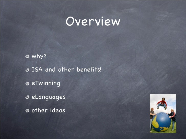 Overview  why?  ISA and other benefits!  eTwinning  eLanguages  other ideas