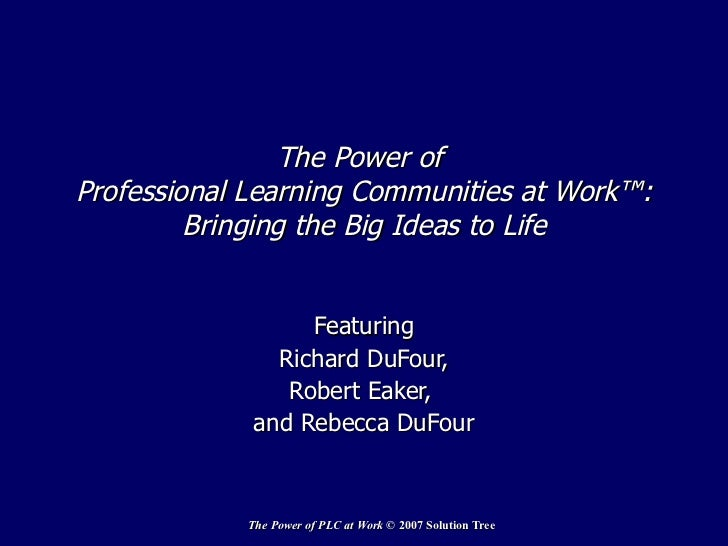 The Power of  Professional Learning Communities at Work™: Bringing the Big Ideas to Life Featuring Richard DuFour, Robert ...