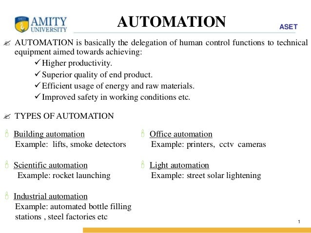 ASET  AUTOMATION   AUTOMATION is basically the delegation of human control functions to technical  1  equipment aimed tow...