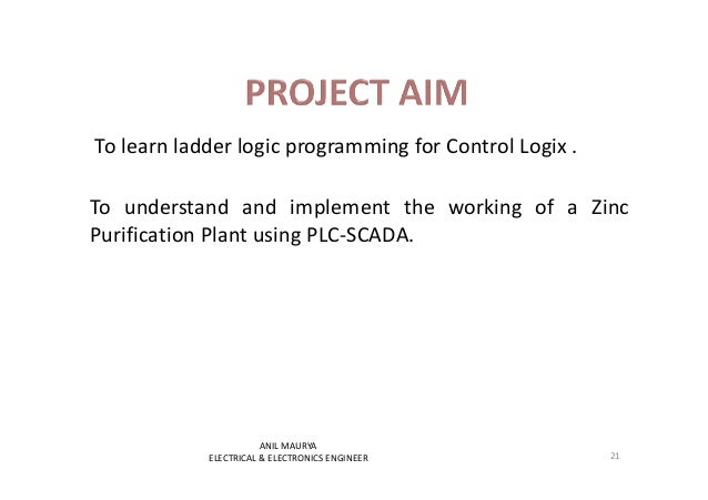 To learn ladder logic programming for Control Logix .  To understand and implement the working of a Zinc  Purification Pla...
