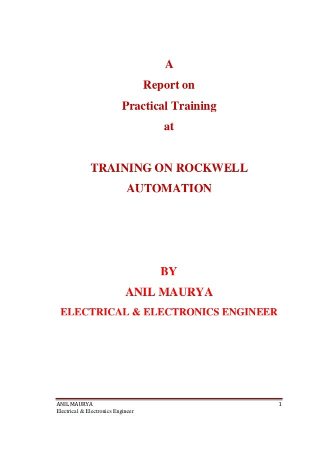 ANIL MAURYA 1 Electrical & Electronics Engineer A Report on Practical Training at TRAINING ON ROCKWELL AUTOMATION BY ANIL ...