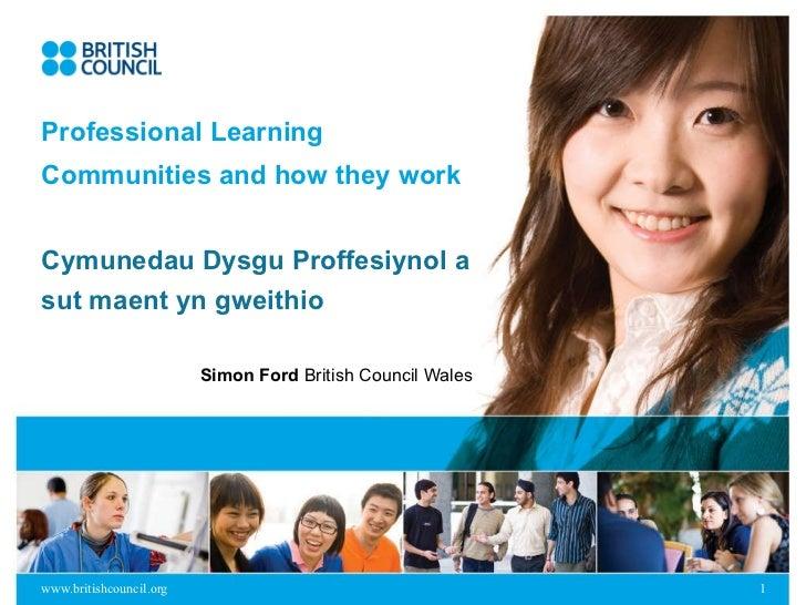 Professional Learning Communities and how they work Cymunedau Dysgu Proffesiynol a sut maent yn gweithio   Simon Ford  Bri...