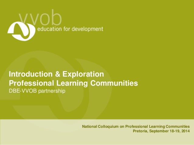 Introduction & Exploration  Professional Learning Communities  DBE-VVOB partnership  National Colloquium on Professional L...