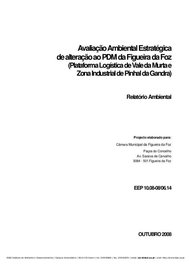 AvaliaçãoAmbientalEstratégica dealteraçãoaoPDMdaFigueiradaFoz (PlataformaLogísticadeValedaMurtae ZonaIndustrialdePinhaldaG...