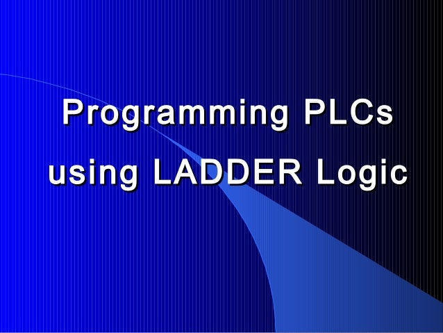 Programming PLCsProgramming PLCs using LADDER Logicusing LADDER Logic