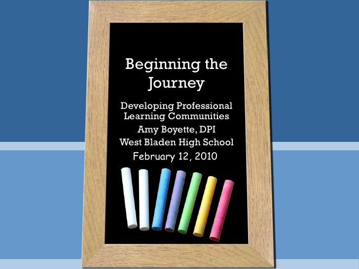 Beginning the Journey Developing Professional Learning Communities Amy Boyette, DPI West Bladen High School February 12, 2...