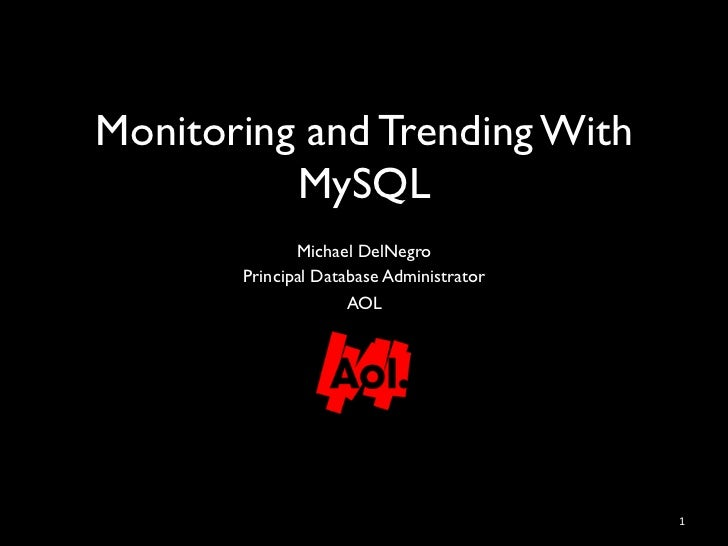 Monitoring and Trending With          MySQL 	              Michael DelNegro	       Principal Database Administrator	      ...