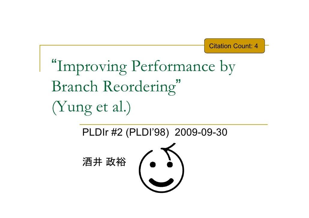 "Citation Count: 4   ""Improving Performance by Branch Reordering"" (Yung et al.)     PLDIr #2 (PLDI'98) 2009-09-30      酒井 政裕"