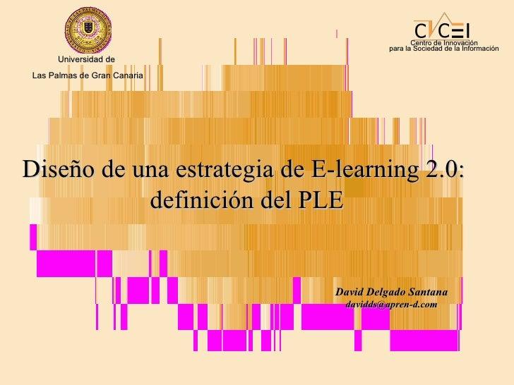 Centro de Innovación para la Sociedad de la Información Diseño de una estrategia de E-learning 2.0:  definición del PLE Da...