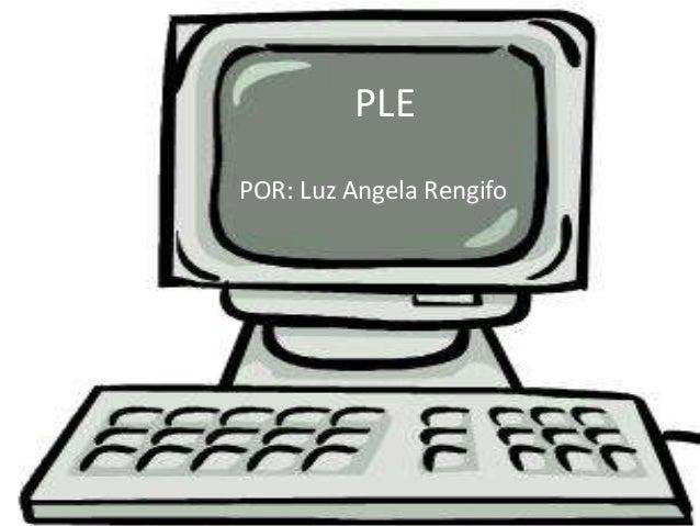 PLE POR: Luz Angela Rengifo