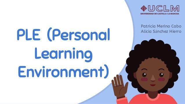 PLE (Personal Learning Environment) Patricia Merino Cabo Alicia Sánchez Hierro