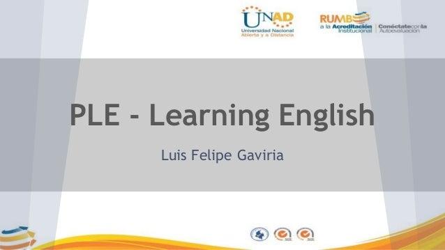 PLE - Learning English  Luis Felipe Gaviria